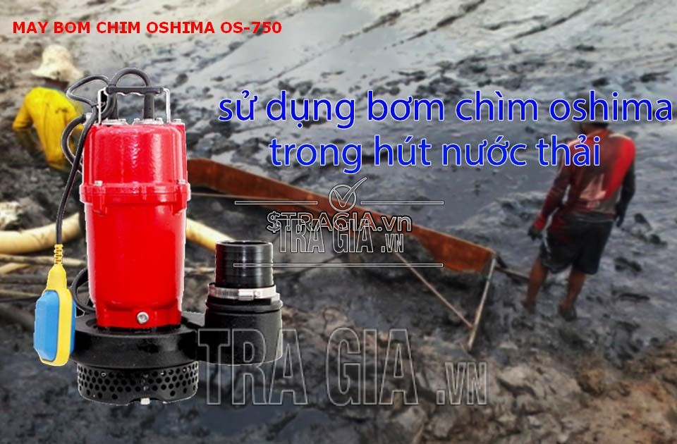 Máy bơm chìm Oshima OS750 trong công việc hút nước thải